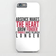 Absence makes the heart grow fonder Slim Case iPhone 6s