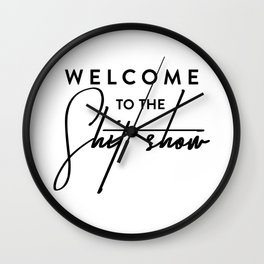 Welcome to the shit-show funny quote Wall Clock