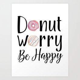 DONUT WORRY, BE HAPPY! Art Print