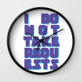 I Do Not Take Requests Wall Clock