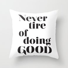 Never tire of doing Good. Typographical print. Throw Pillow