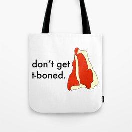 Don't Get T-Boned Tote Bag