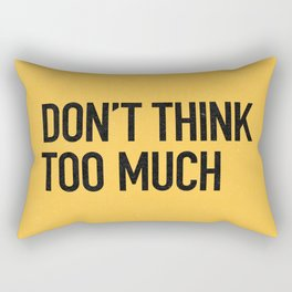 Don't think too much Rectangular Pillow