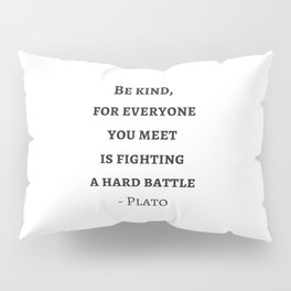 Greek Philosophy Quotes - Plato - Be kind to everyone you meet Pillow Sham