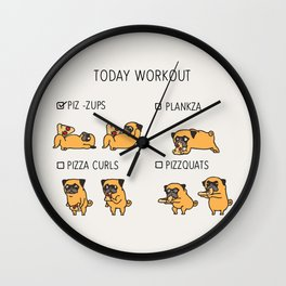 Today  Workout with the pug Wall Clock