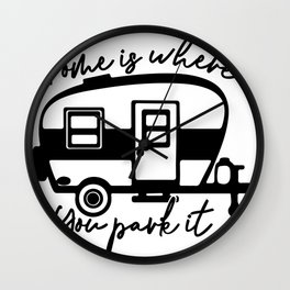 Home is Where You Park It RV Camper Wall Clock