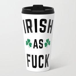 Irish As F*ck Funny Quote Travel Mug