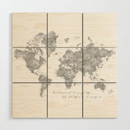 We travel not to escape life grayscale world map Wood Wall Art