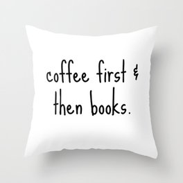 Coffee First & Then Books Throw Pillow