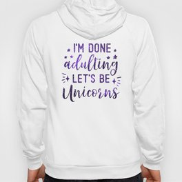 I'm Done Adulting Let's Be Unicorns Hoody