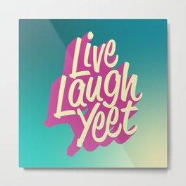 Live Laugh Yeet Metal Print