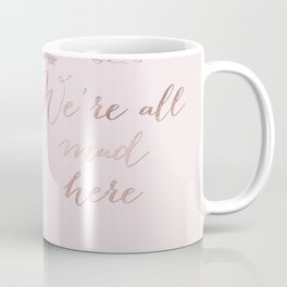 Alice in the rose gold - We're all mad here Coffee Mug