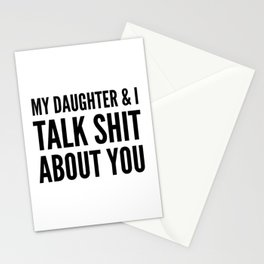 My Daughter & I Talk Shit About You Stationery Cards