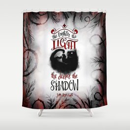 THE BRIGHTER THE LIGHT Shower Curtain