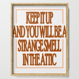 """""""Keep It Up And You Will Be A Strange Smell Int The Attic"""" tee design. Makes a nice gift too!  Serving Tray"""
