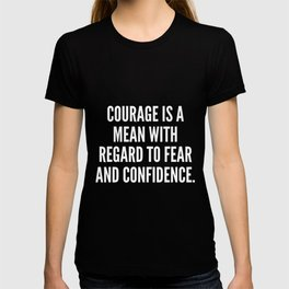 Courage is a mean with regard to fear and confidence T-shirt
