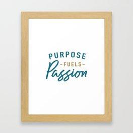 Purpose fuels passion Framed Art Print