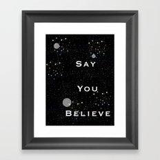 Say You Believe Framed Art Print