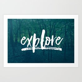 Explore: The Woods Art Print