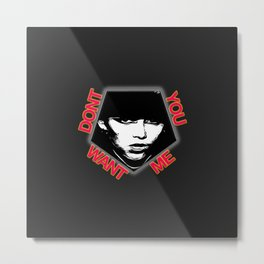 Don't You Want Me Metal Print