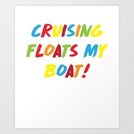 Cruising Floats My Boat Ocean Lake Summer T-Shirt Art Print