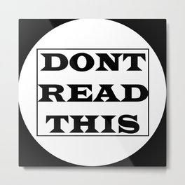 Don't Read This Metal Print