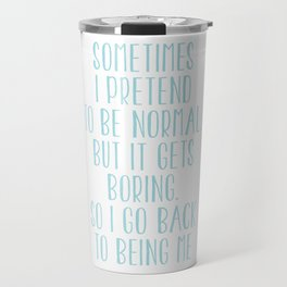 Who Wants to be Normal Anyway? Travel Mug