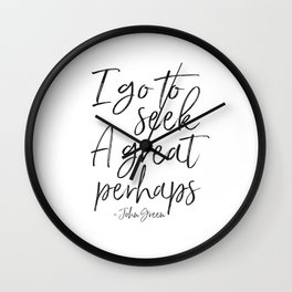 I Go To Seek A Great Perhaps,Looking For Alaska, Motivational Quote,Motivational Poster,Quotes Wall Clock