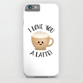 I Love You A LATTE! iPhone Case