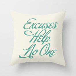 Excuses Help No One Throw Pillow