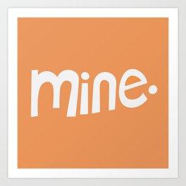 Mine. Art Print