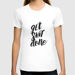 Get Shit Done Black and White Motivational Typography Poster for Office or Workplace Decor Wall Art T-shirt