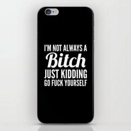 I'M NOT ALWAYS A BITCH (Black & White) iPhone Skin
