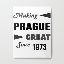 Making Prague Great Since 1973 Metal Print