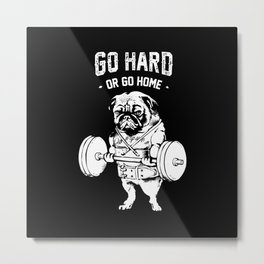 Go Hard or Go Home in Black Metal Print