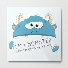 I Am A Monster And I Am Gonna Eat You Metal Print