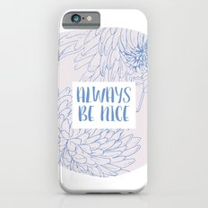 Always be Nice iPhone 6s Slim Case