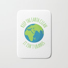 Keep the Earth Clean - It Isn't Uranus Bath Mat