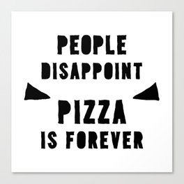PIZZA IS FOREVER Canvas Print