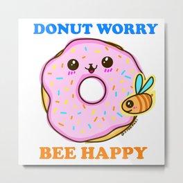 DONUT WORRY BEE HAPPY Metal Print