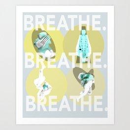 Breathe. (A) Art Print