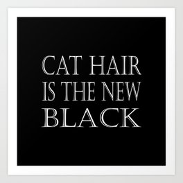Cat Hair Is The New Black Art Print