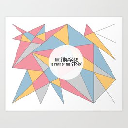 The Struggle is Part of the Story Art Print