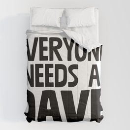 Everyone Needs A Dave Comforters