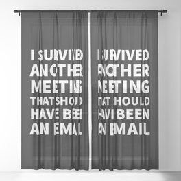 I Survived Another Meeting That Should Have Been an Email (Black) Sheer Curtain