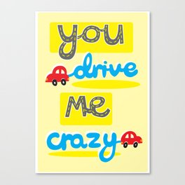 You Drive Me Crazy Canvas Print