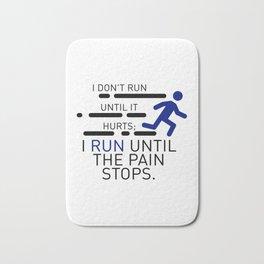 I Run Until The Pain Stops Bath Mat