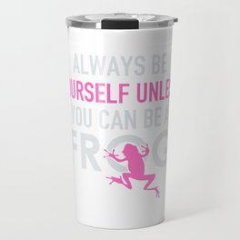 ALways be yourself unless you can be a frog Travel Mug
