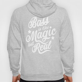 Bass Is Like Magic But Real Hoody