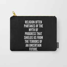 Religion often partakes of the myth of progress that shields us from the terrors of an uncertain future Carry-All Pouch